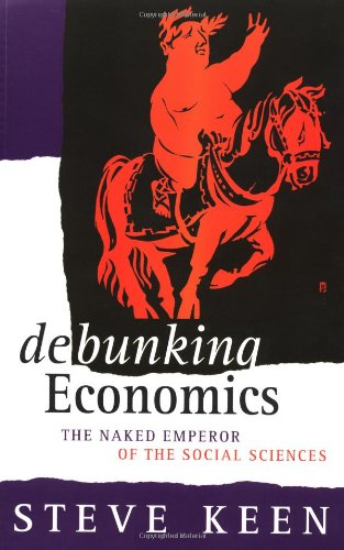 9781856499927: Debunking Economics: The Naked Emperor of the Social Sciences