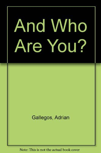 And Who Are You?: Gallegos, Adrian