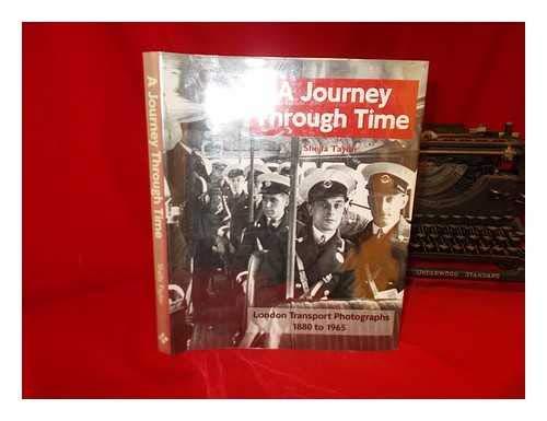 A Journey Through Time: London Transport Photographs 1880-1965: Sheila Taylor