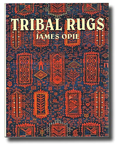 Tribal Rugs: Nomadic and Village Weavings from the Near East and Central Asia: Opie, James