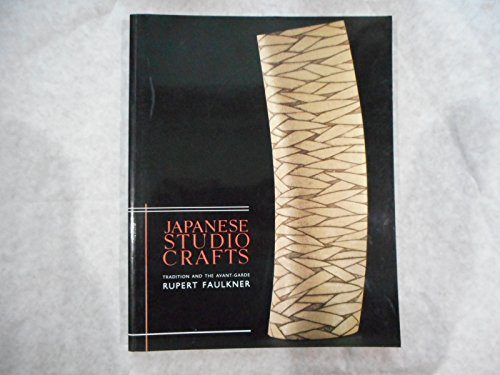 Japanese Studio Crafts: Tradition and the Avant-Garde: Faulkner, Rupert