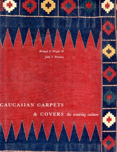 Caucasian Carpets and Covers: The Weaving Culture: Wright, Richard E.; Wertime, John T.