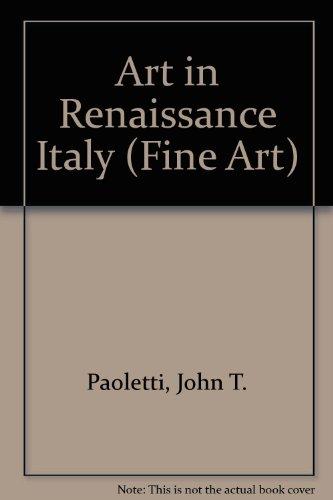 Art in Renaissance Italy.: Paoletti, John T. ; Radke, Gary M.: