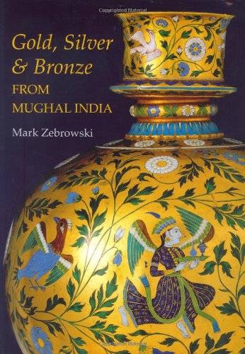 Gold Silver & Bronze From Mughal India Hb: MARK ZEBROWSKI