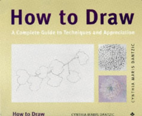 9781856691437: How to Draw: A Complete Guide to Techniques and Appreciation