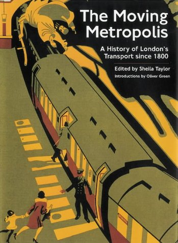 Moving Metropolis: A History of London's Transport Since 1800: Sheila Taylor, Oliver Green