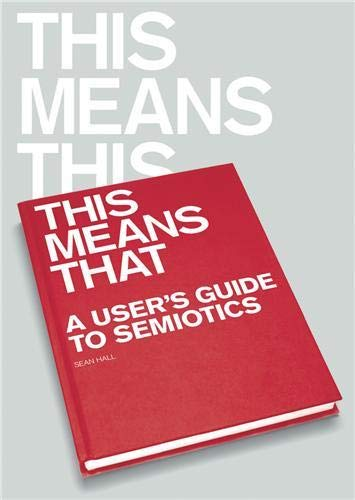 9781856695213: This Means This, This Means That: A User's Guide to Semiotics