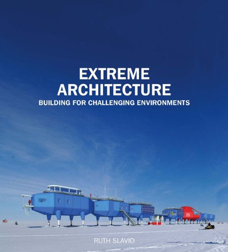Extreme Architecture: Bulding for Challenging Environments: Slavid, Ruth