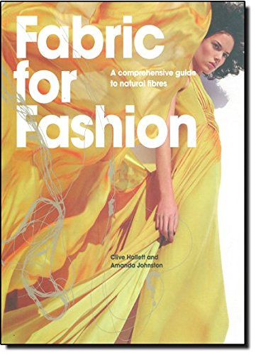 Fabric For Fashion: A Comprehensive Guide: Hallett, Clive; Johnston,