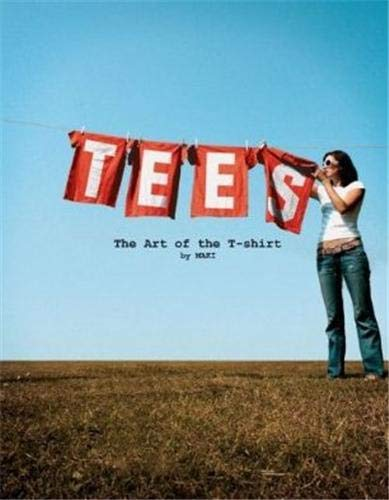 Tees, Girls: The Art of the T-Shirt [With T-Shirt] (Paperback): Maki