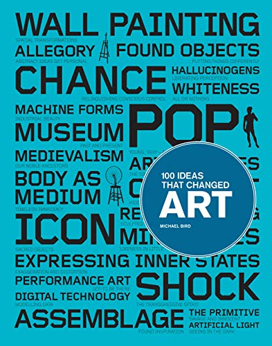 100 Ideas That Changed Art (Paperback): Michael Bird