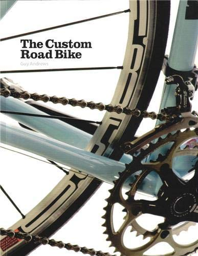 The Custom Road Bike: Andrews, Guy