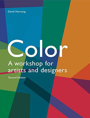 Colour: A Workshop For Artists And Designers: Hornung, David