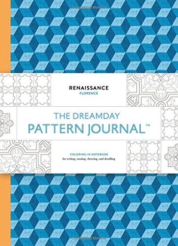 The Dreamday Pattern Journal: Renaissance - Florence: Coloring-In Notebook for Writing, Musing, ...