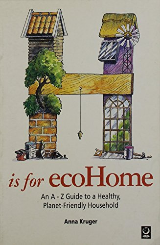 9781856750301: H is for ecoHome: An A-Z Guide to a Healthy, Planet-Friendly Household (Eco A-Z Series)