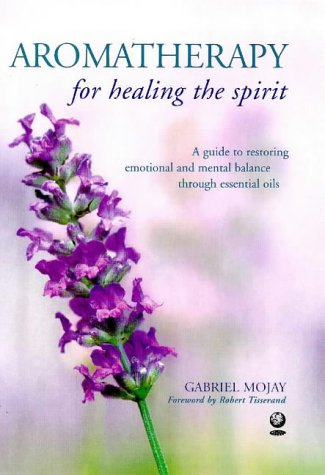 9781856750998: AROMATHERAPY FOR HEALING THE SPIRIT: A Guide to Restoring Emotional and Mental Balance Through Essential Oils