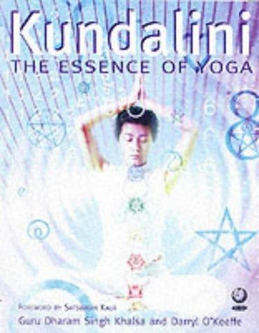 Kundalini: The Essence of Yoga: Khalsa, Dharam Singh; O'Keeffe, Khalsa; O'Keeffe, Darryl