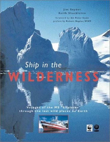 Ship in the Wilderness : Voyages of: Shackleton, Keith, Snyder,