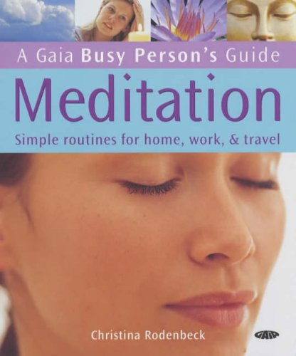 Meditation: Simple Routines for Home, Work and Travel (Busy Person's Guide): Rodenbeck, ...