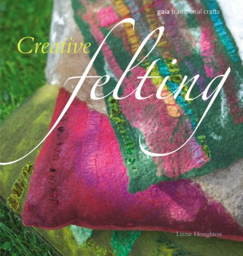 9781856752084: Creative Felting: Discover Your Own Creativity with the Ancient Art of Felting