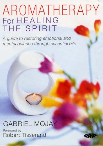 9781856752329: Aromatherapy for Healing the Spirit: A Guide to Restoring Emotional and Mental Balance Through Essential Oils (Alternative Health)