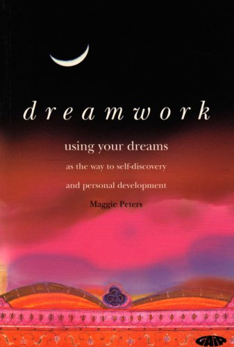 Dreamwork: Using Your Dreams as the Way to Self-discovery and Personal Development: Maggie Peters