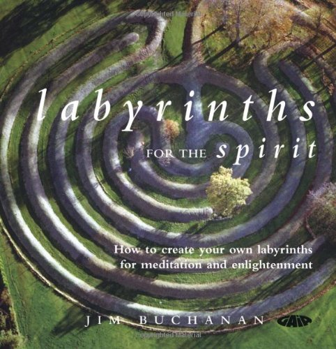 Labyrinths for the Spirit: How to Create Your Own Labyrinths for Meditation and Enlightenment: ...