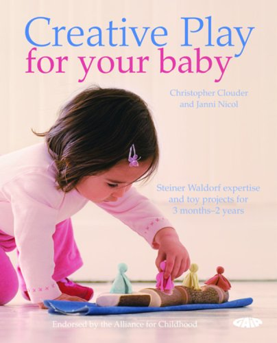9781856752718: Creative Play for Your Baby: Steiner Waldorf Expertise and Toy Projects for 3 Months-2 Years
