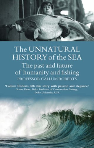 9781856752947: The Unnatural History of the Sea: The past and the future of man and fishing: The Past and the Future of Man, Fisheries and the Sea (Gaia Thinking)