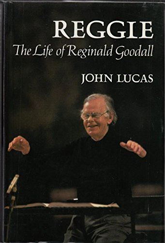 Reggie : The Life of Reginald Goodall: Lucas, John