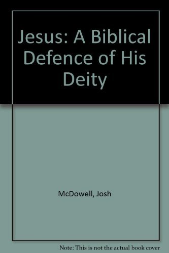 Jesus: A Biblical Defence of His Deity: McDowell, Josh and