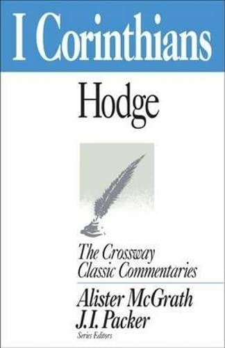 I Corinthians (Crossway Classic Commentary): CHARLES HODGE