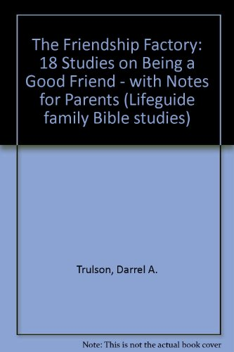 9781856841290: The Friendship Factory: 18 Studies on Being a Good Friend - with Notes for Parents (Lifeguide family Bible studies)