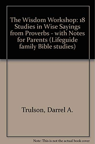 The Wisdom Workshop: 18 Studies in Wise Sayings from Proverbs - with Notes for Parents (Lifeguide ...
