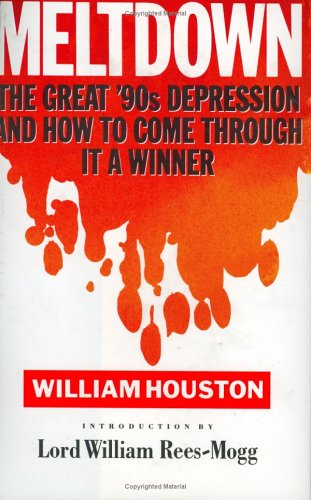Meltdown: Great 90's Depression and How to Come Through it a Winner (185685034X) by William Houston; William Rees-Mogg