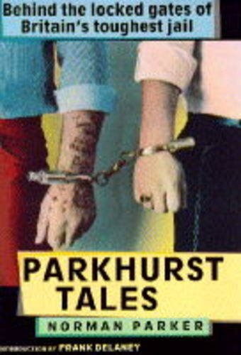 9781856850735: Parkhurst Tales: Behind the Locked Gates of Britain's Toughest Jails