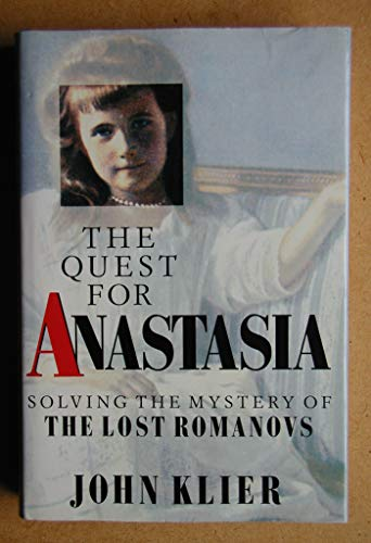 The Quest for Anastasia Solving the Mystery of the Lost Romanovs: Klier, John Doyle & Helen Mingay