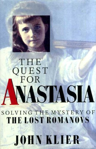 The Quest for Anastasia: Solving the Mystery: Klier, John Doyle,
