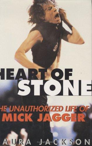 Heart of Stone: The Unauthorized Life of Mick Jagger: Jackson, Laura; Jackon, Laura