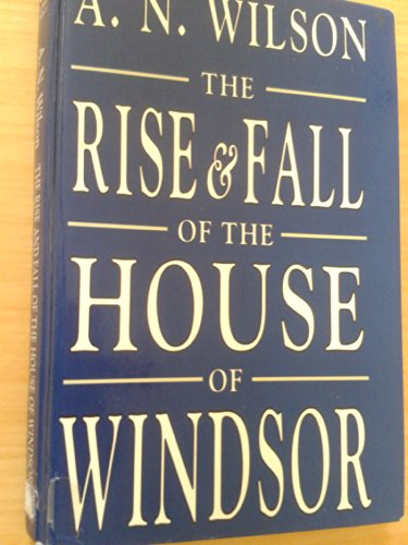 9781856950039: The Rise and Fall of the House of Windsor (ISIS Large Print)