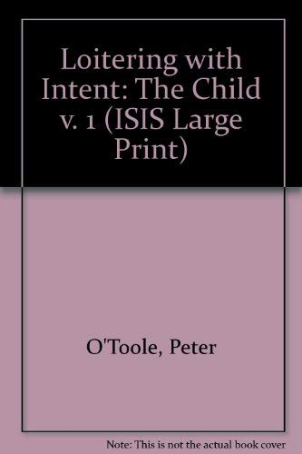 Loitering With Intent: The Child (Transaction Large Print Books) (v. 1) (9781856950510) by O'Toole, Peter