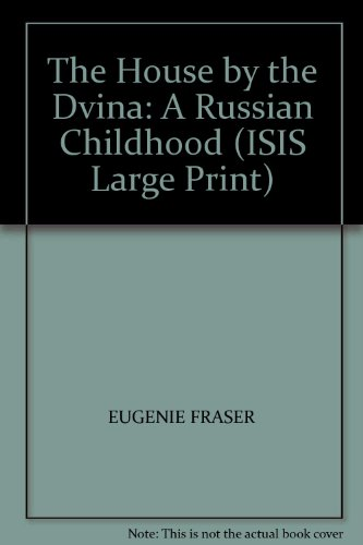 9781856951524: The House by the Dvina: A Russian Childhood (ISIS Large Print)