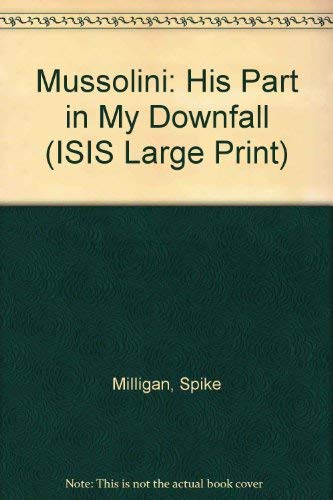 9781856951821: Mussolini: His Part in My Downfall (ISIS Large Print)