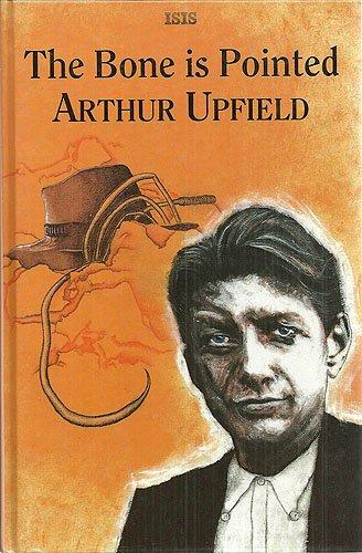 The Bone Is Pointed: Upfield, Arthur William