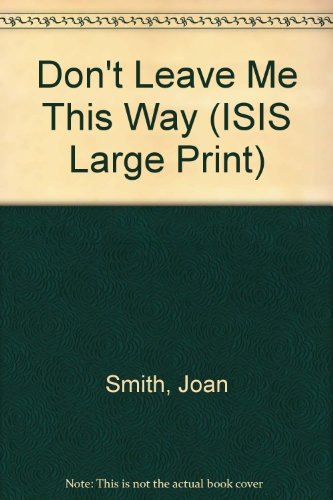 9781856953498: DON'T LEAVE ME THIS WAY (ISIS LARGE PRINT)