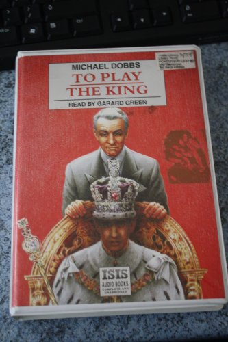 To Play the King: Complete & Unabridged (1856956016) by Michael Dobbs