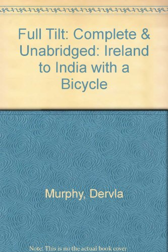 9781856956727: Full Tilt: Complete & Unabridged: Ireland to India with a Bicycle