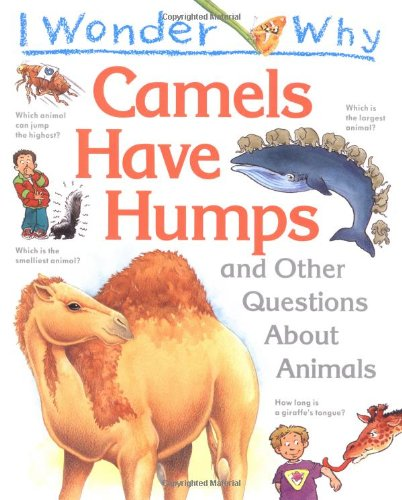 I Wonder Why Camels Have Humps and Other Questions About Animals (9781856971010) by Ganeri, Anita