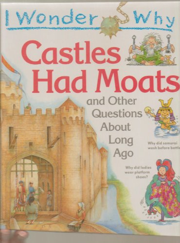 9781856971881: I Wonder Why Castles Had Moats and Other Questions About Long Ago