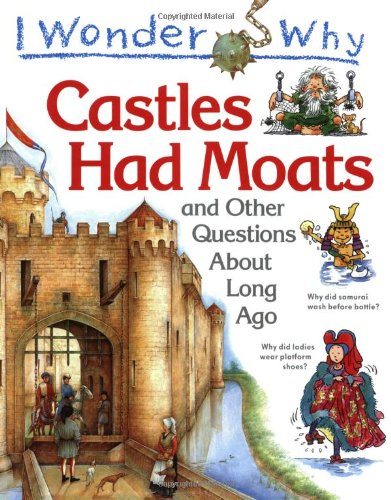 9781856972222: I Wonder Why Castles Had Moats and Other Questions About Long Ago